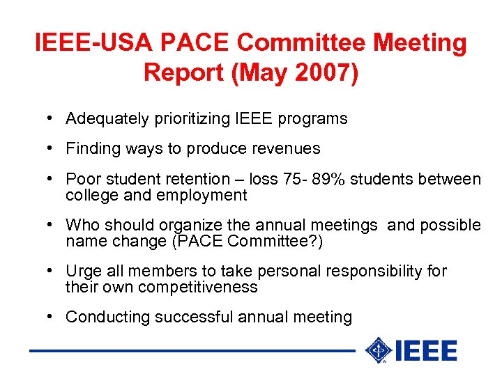 IEEE-USA PACE Committee Meeting Report (May 2007) • Adequately prioritizing IEEE programs • Finding