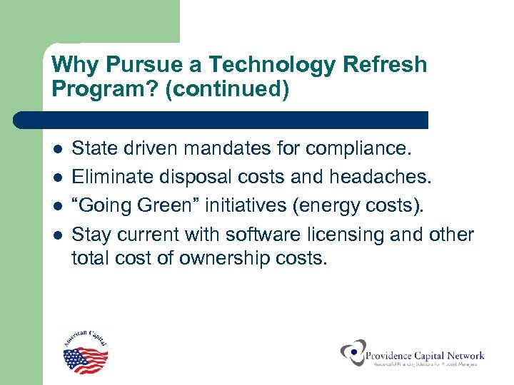 Why Pursue a Technology Refresh Program? (continued) l l State driven mandates for compliance.