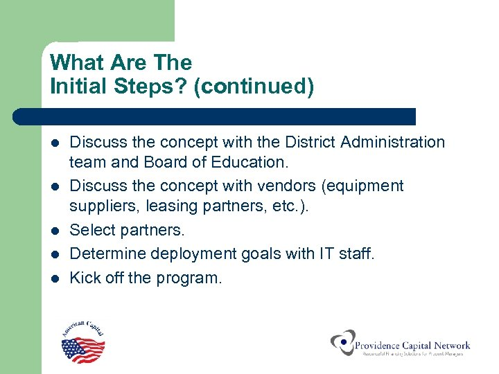 What Are The Initial Steps? (continued) l l l Discuss the concept with the