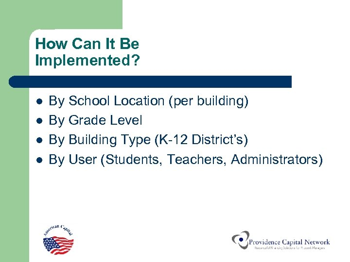 How Can It Be Implemented? l l By School Location (per building) By Grade