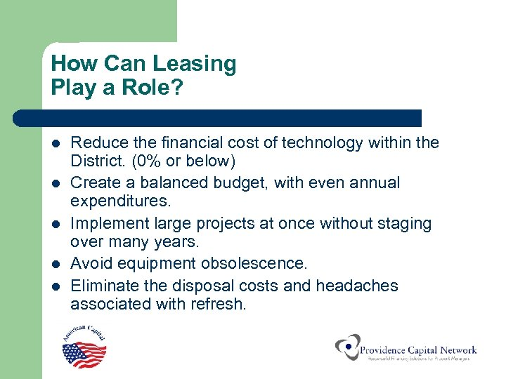 How Can Leasing Play a Role? l l l Reduce the financial cost of