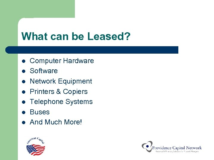 What can be Leased? l l l l Computer Hardware Software Network Equipment Printers