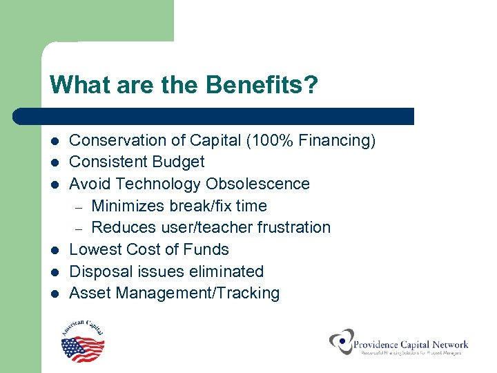 What are the Benefits? l l l Conservation of Capital (100% Financing) Consistent Budget