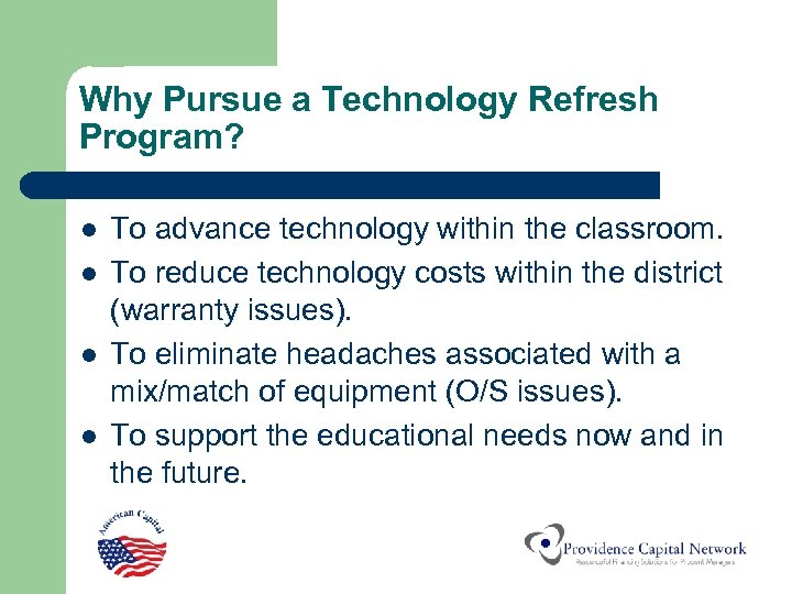 Why Pursue a Technology Refresh Program? l l To advance technology within the classroom.