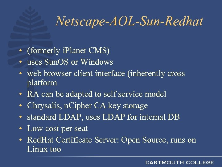 Netscape-AOL-Sun-Redhat • (formerly i. Planet CMS) • uses Sun. OS or Windows • web