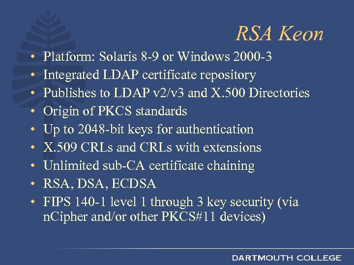 RSA Keon • • • Platform: Solaris 8 -9 or Windows 2000 -3 Integrated