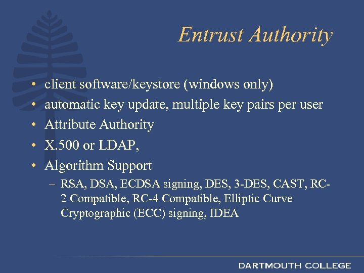 Entrust Authority • • • client software/keystore (windows only) automatic key update, multiple key