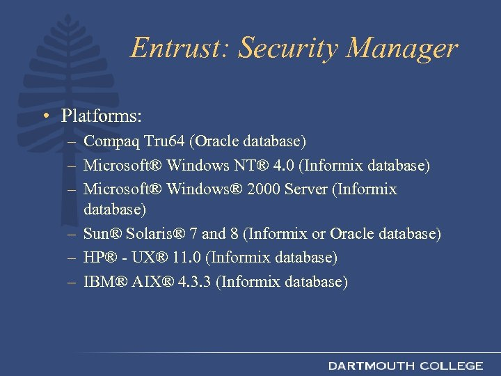 Entrust: Security Manager • Platforms: – Compaq Tru 64 (Oracle database) – Microsoft® Windows