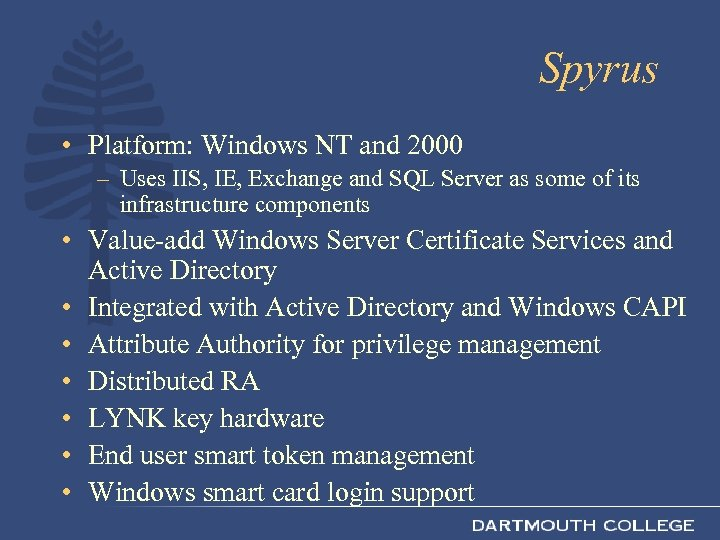 Spyrus • Platform: Windows NT and 2000 – Uses IIS, IE, Exchange and SQL