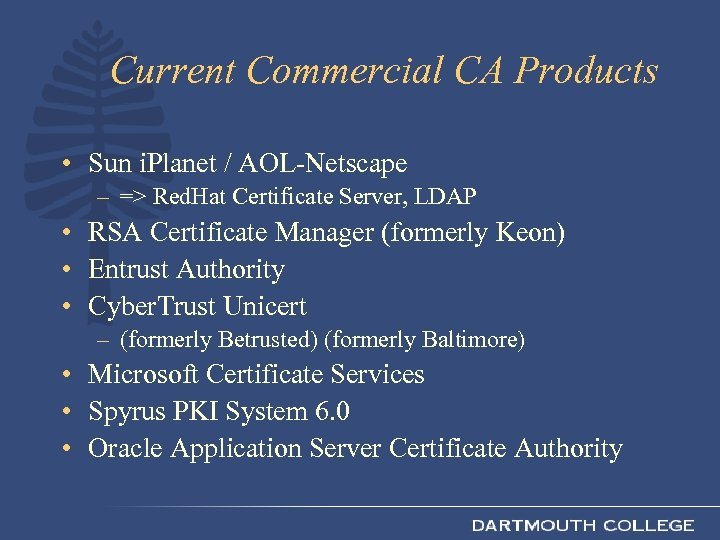 Current Commercial CA Products • Sun i. Planet / AOL-Netscape – => Red. Hat