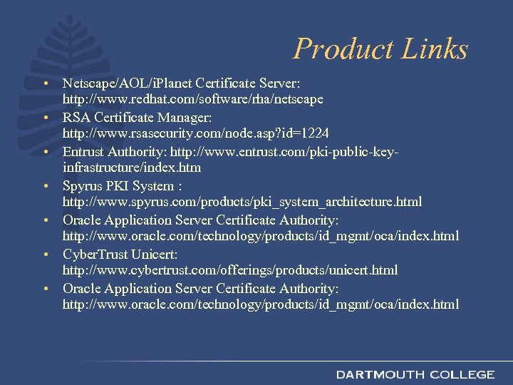 Product Links • Netscape/AOL/i. Planet Certificate Server: http: //www. redhat. com/software/rha/netscape • RSA Certificate