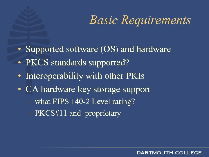 Basic Requirements • • Supported software (OS) and hardware PKCS standards supported? Interoperability with