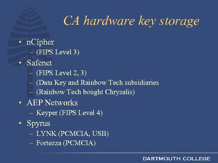 CA hardware key storage • n. Cipher – (FIPS Level 3) • Safenet –