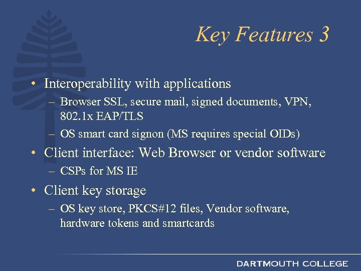Key Features 3 • Interoperability with applications – Browser SSL, secure mail, signed documents,