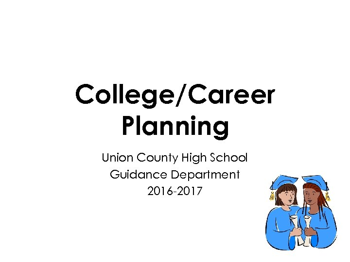 College/Career Planning Union County High School Guidance Department 2016 -2017