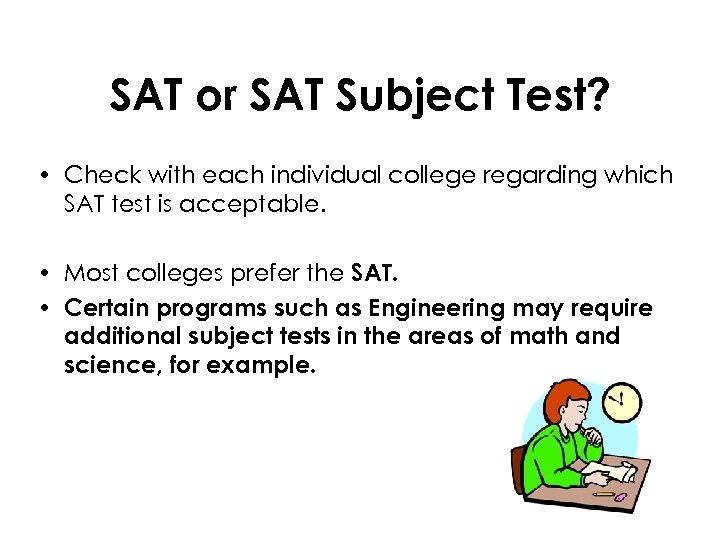 SAT or SAT Subject Test? • Check with each individual college regarding which SAT