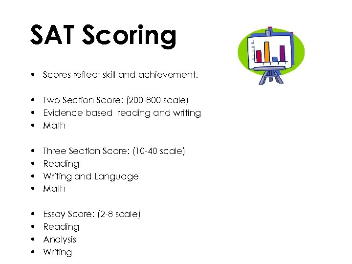 SAT Scoring • Scores reflect skill and achievement. • Two Section Score: (200 -800