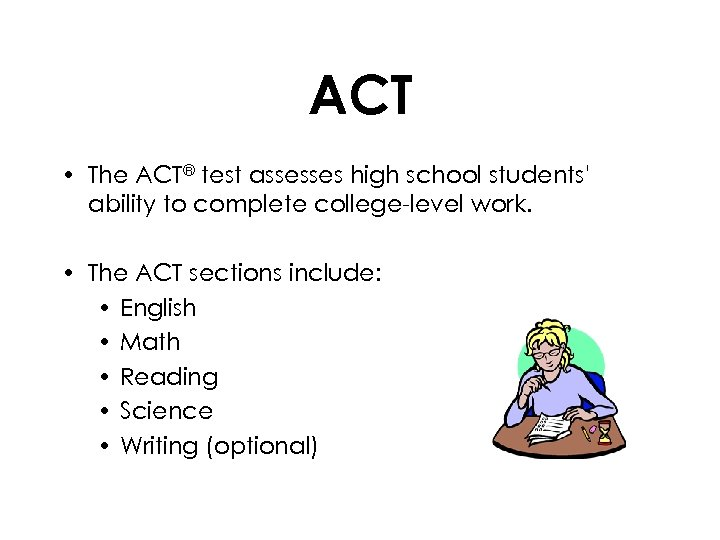 ACT • The ACT® test assesses high school students' ability to complete college-level work.