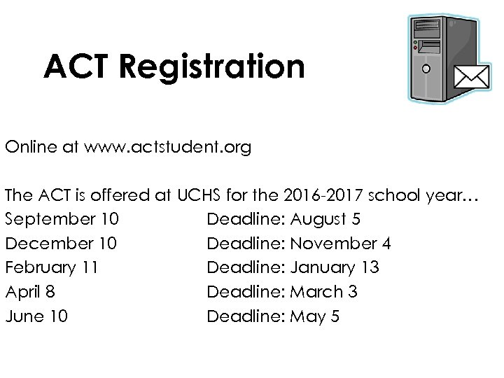ACT Registration Online at www. actstudent. org The ACT is offered at UCHS for