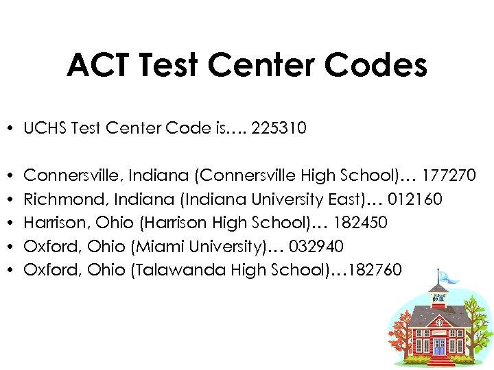 ACT Test Center Codes • UCHS Test Center Code is…. 225310 • • •
