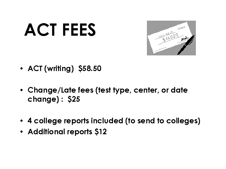 ACT FEES • ACT (writing) $58. 50 • Change/Late fees (test type, center, or