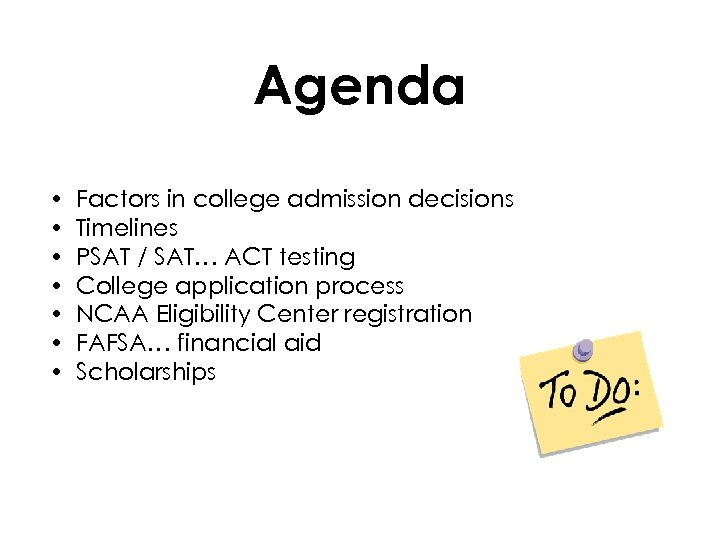 Agenda • • Factors in college admission decisions Timelines PSAT / SAT… ACT testing