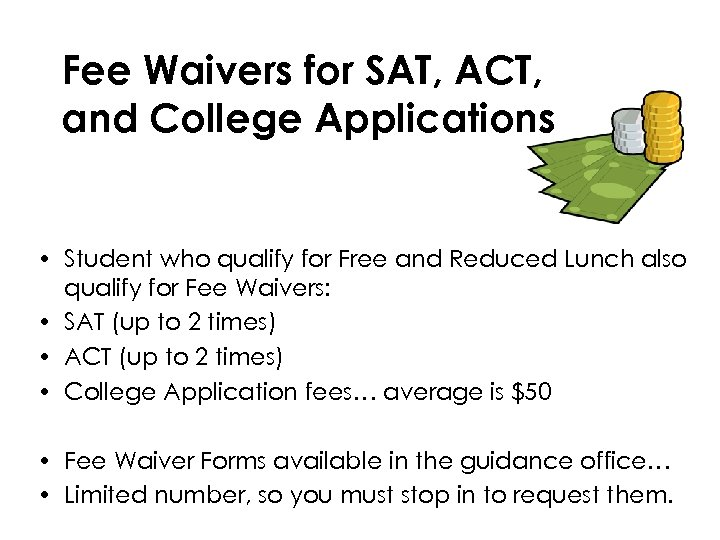 Fee Waivers for SAT, ACT, and College Applications • Student who qualify for Free