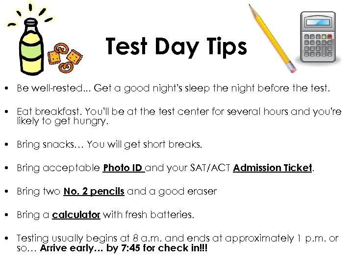 Test Day Tips • Be well-rested. . . Get a good night's sleep the