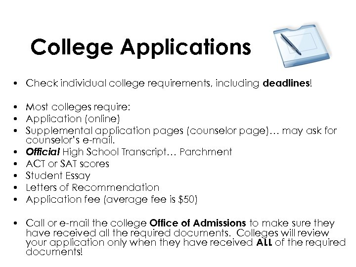College Applications • Check individual college requirements, including deadlines! • Most colleges require: •