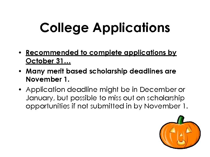 College Applications • Recommended to complete applications by October 31… • Many merit based