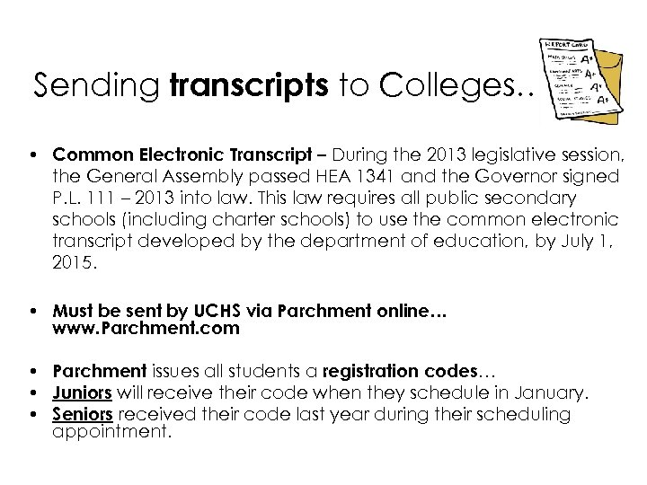 Sending transcripts to Colleges… • Common Electronic Transcript – During the 2013 legislative session,