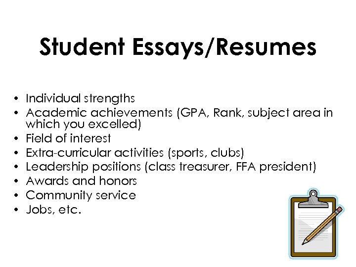 Student Essays/Resumes • Individual strengths • Academic achievements (GPA, Rank, subject area in which