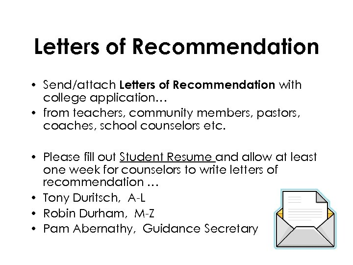 Letters of Recommendation • Send/attach Letters of Recommendation with college application… • from teachers,