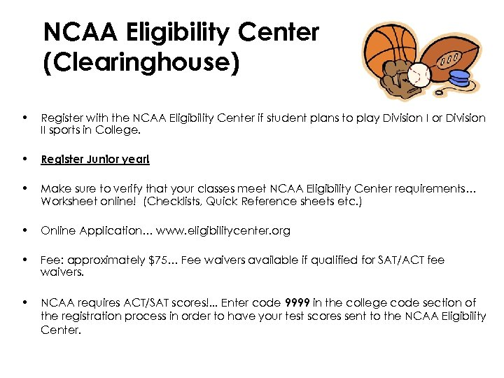 NCAA Eligibility Center (Clearinghouse) • Register with the NCAA Eligibility Center if student plans