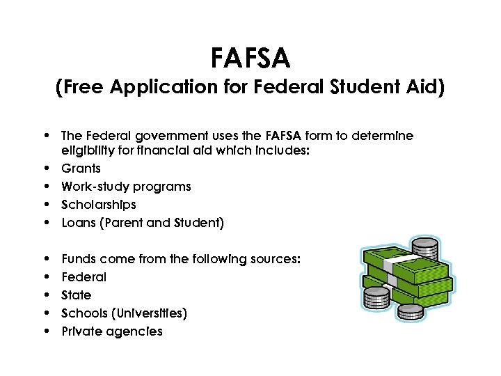 FAFSA (Free Application for Federal Student Aid) • The Federal government uses the FAFSA