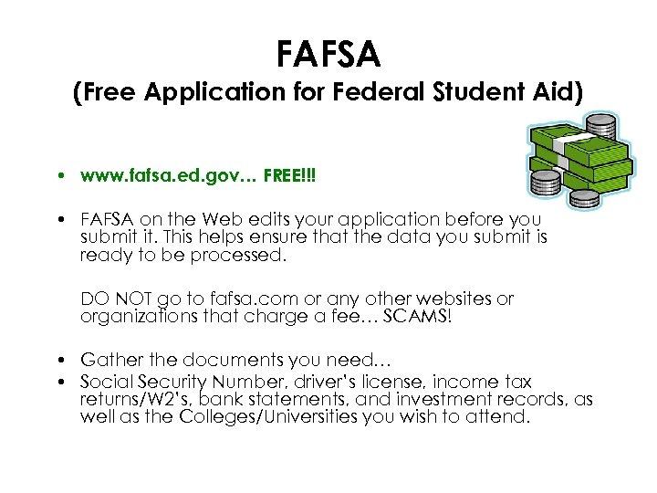FAFSA (Free Application for Federal Student Aid) • www. fafsa. ed. gov… FREE!!! •