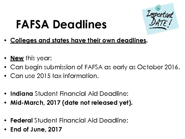 FAFSA Deadlines • Colleges and states have their own deadlines. • New this year: