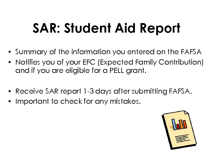 SAR: Student Aid Report • Summary of the information you entered on the FAFSA