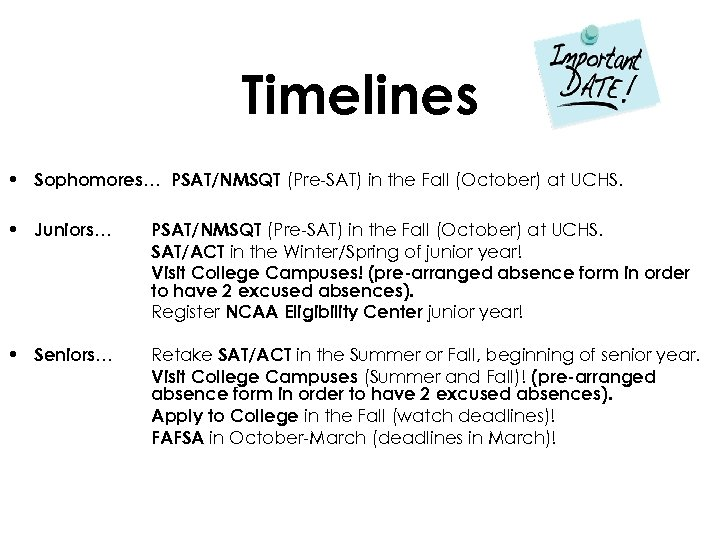 Timelines • Sophomores… PSAT/NMSQT (Pre-SAT) in the Fall (October) at UCHS. • Juniors… PSAT/NMSQT