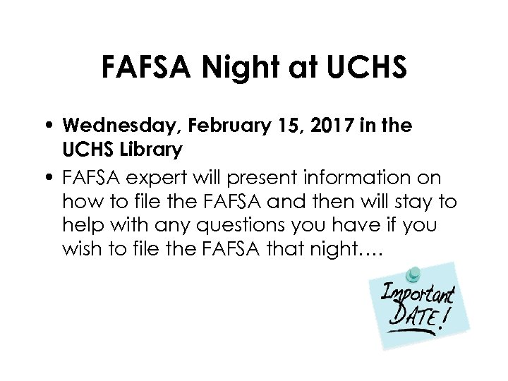 FAFSA Night at UCHS • Wednesday, February 15, 2017 in the UCHS Library •