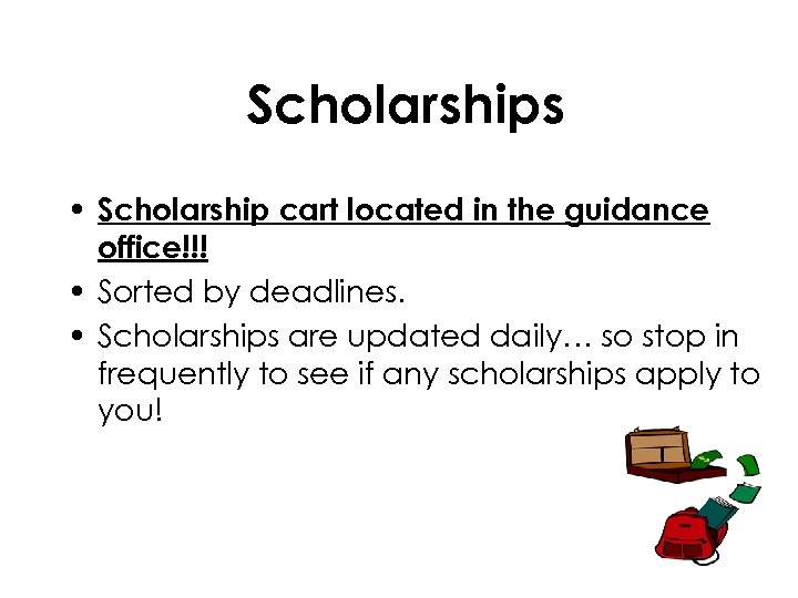 Scholarships • Scholarship cart located in the guidance office!!! • Sorted by deadlines. •