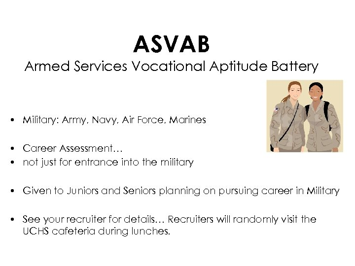ASVAB Armed Services Vocational Aptitude Battery • Military: Army, Navy, Air Force, Marines •