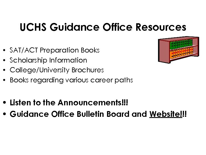 UCHS Guidance Office Resources • • SAT/ACT Preparation Books Scholarship Information College/University Brochures Books