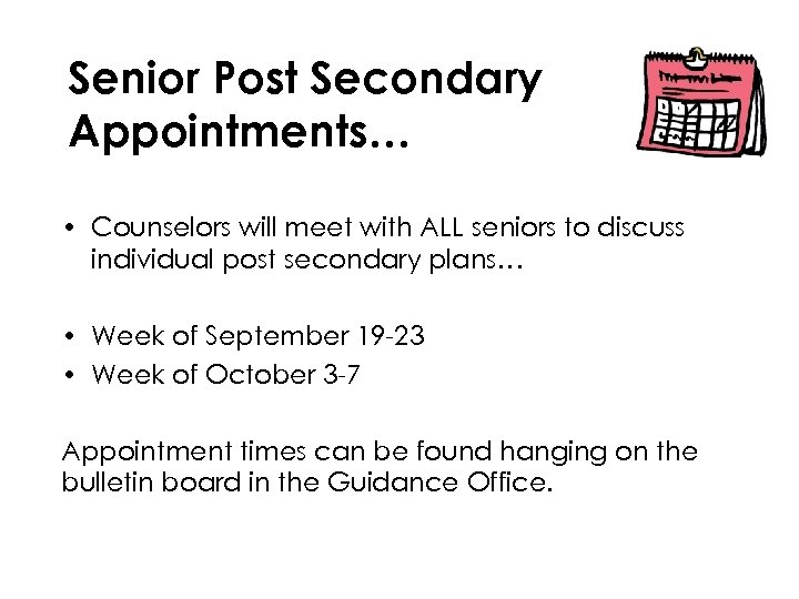 Senior Post Secondary Appointments… • Counselors will meet with ALL seniors to discuss individual