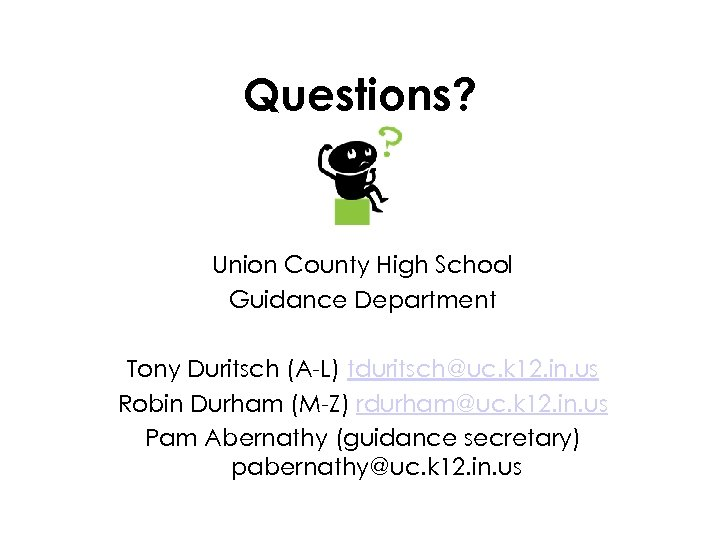 Questions? Union County High School Guidance Department Tony Duritsch (A-L) tduritsch@uc. k 12. in.