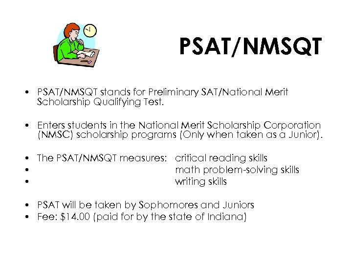 PSAT/NMSQT • PSAT/NMSQT stands for Preliminary SAT/National Merit Scholarship Qualifying Test. • Enters students