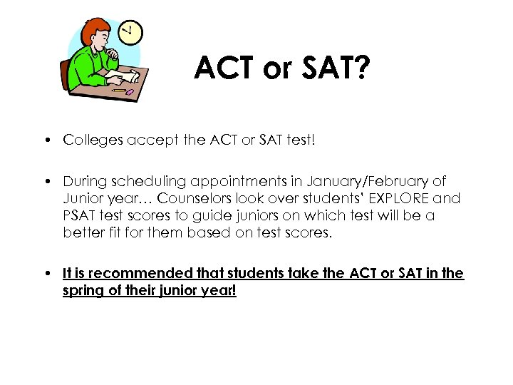 ACT or SAT? • Colleges accept the ACT or SAT test! • During scheduling