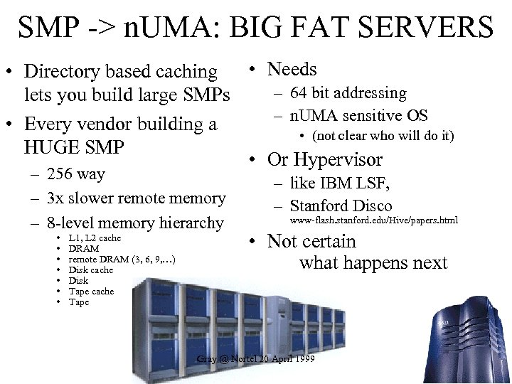 SMP -> n. UMA: BIG FAT SERVERS • Needs • Directory based caching –