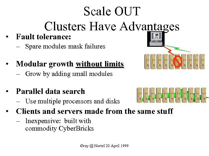 Scale OUT Clusters Have Advantages • Fault tolerance: – Spare modules mask failures •