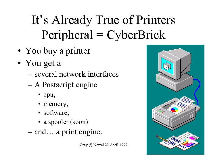 It's Already True of Printers Peripheral = Cyber. Brick • You buy a printer